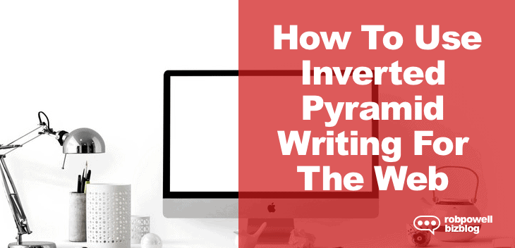 How To Use Inverted Pyramid Writing for the Web