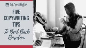 5 copywriting tips to beat back boredom