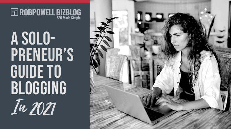 solopreneur's guide to blogging in 2021