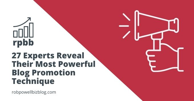27 Experts Reveal Their Most Powerful Blog Promotion Technique