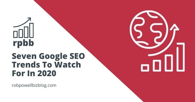 Seven Google SEO Trends To Watch For In 2020