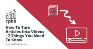 How To Turn Articles Into Videos - 7 Things Your Need Know